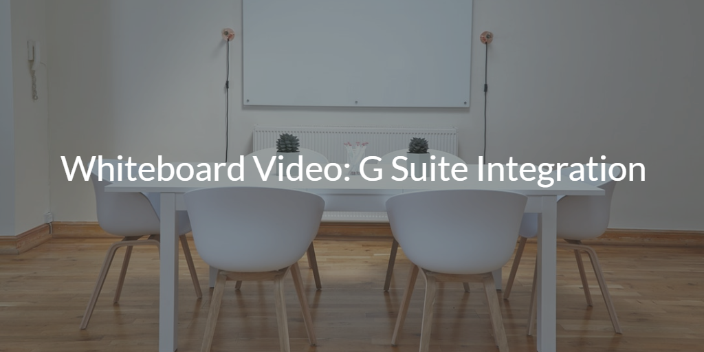 Whiteboard Video G Suite Integration