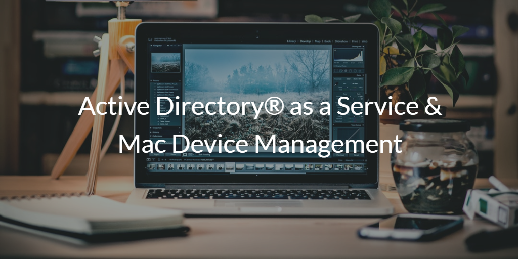 Active Directory® as a Service & Mac Device Management