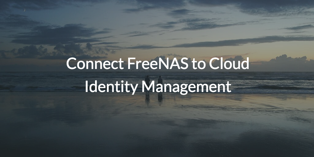 Connect FreeNAS to Cloud IAM