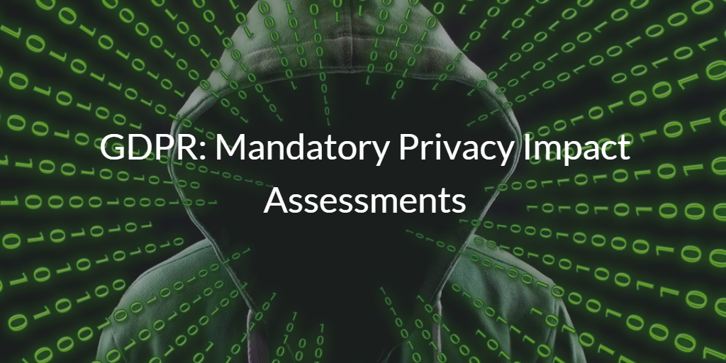 GDPR Mandatory Privacy Impact Assessments