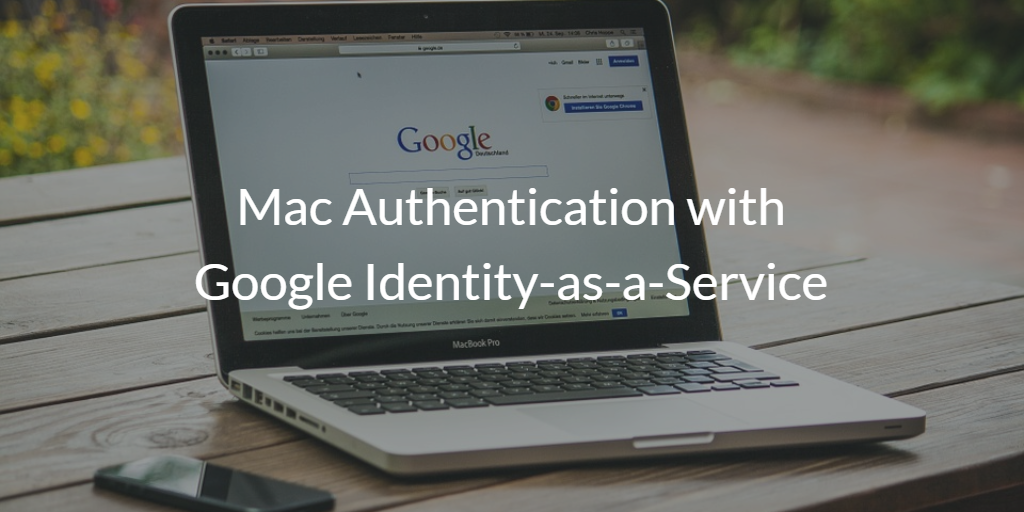Mac Authentication with Google Identity-as-a-Service