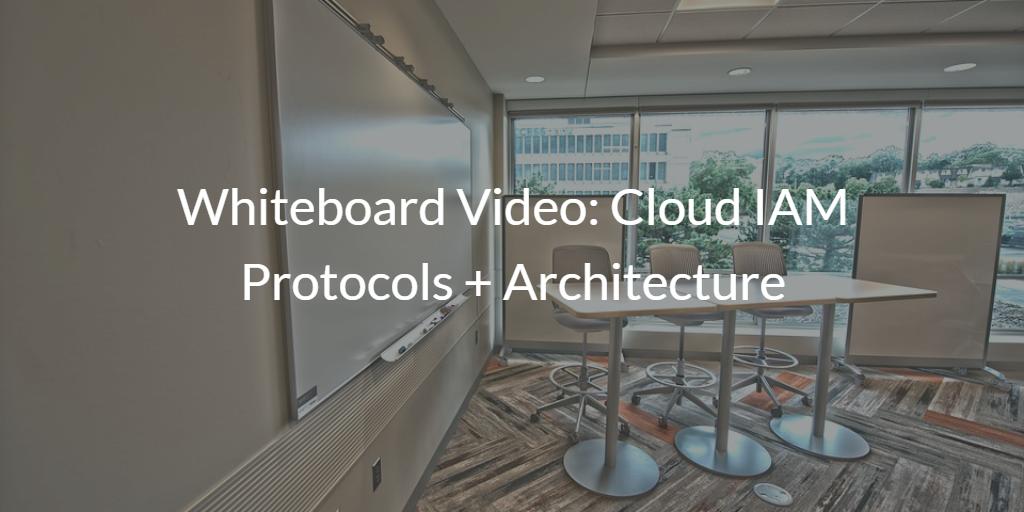 Whiteboard Video Cloud IAM Protocols + Architecture
