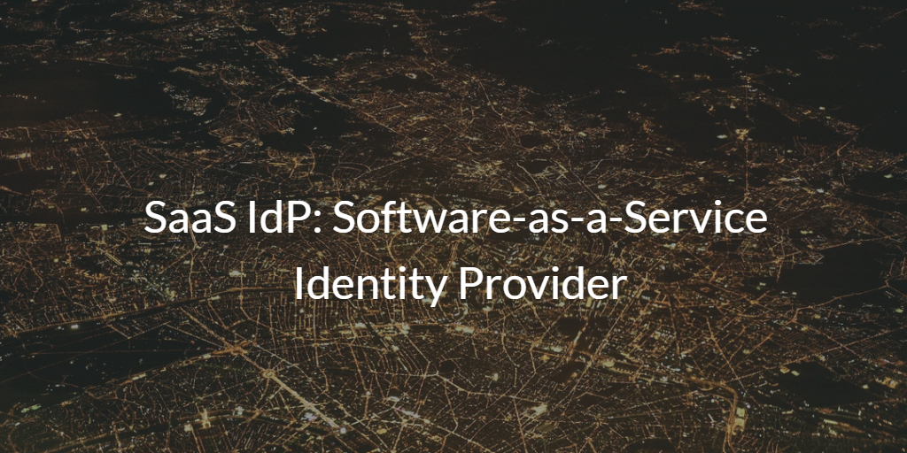 SaaS IdP: Software-as-a-Service Identity Provider