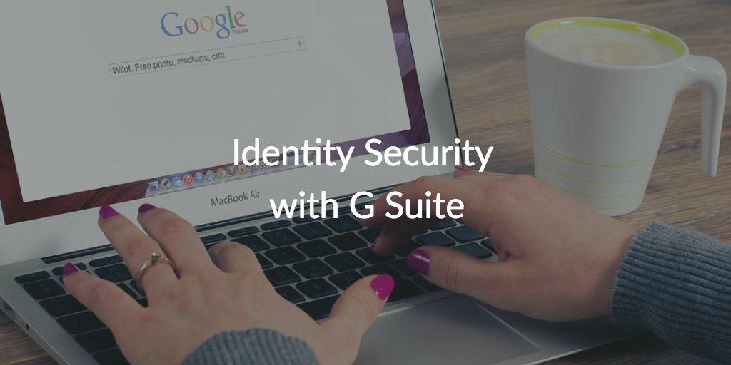 Identity Security with G Suite
