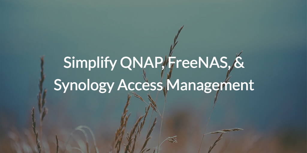 Simplify QNAP, FreeNAS, & Synology Access Management | JumpCloud