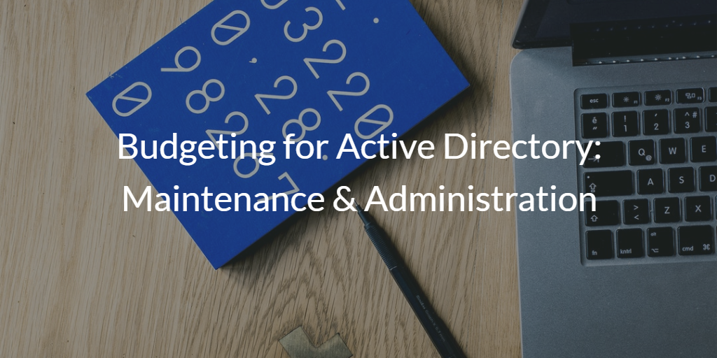 Budgeting for Active Directory: Maintenance & Administration