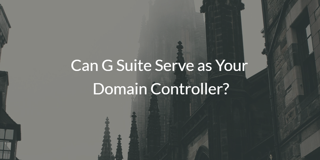 Can G Suite Serve as Your Domain Controller?