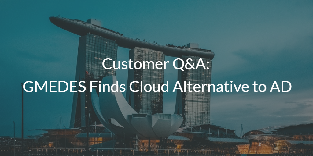 Customer Q&A: GMEDES Finds Cloud Alternative to AD