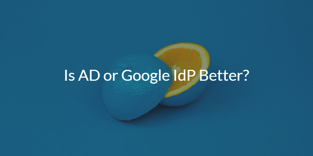 AD or Google IdP Better
