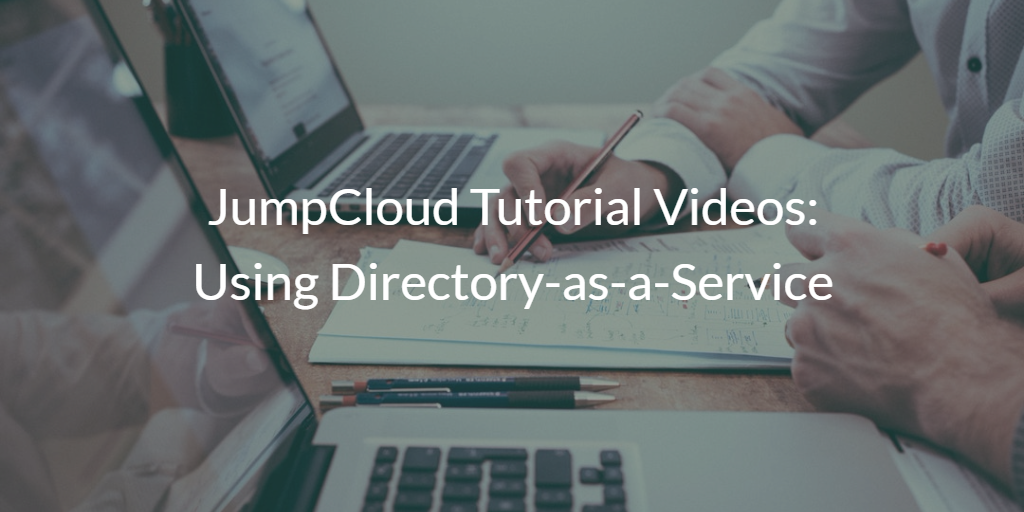 JumpCloud Tutorial Videos: Using Directory-as-a-Service