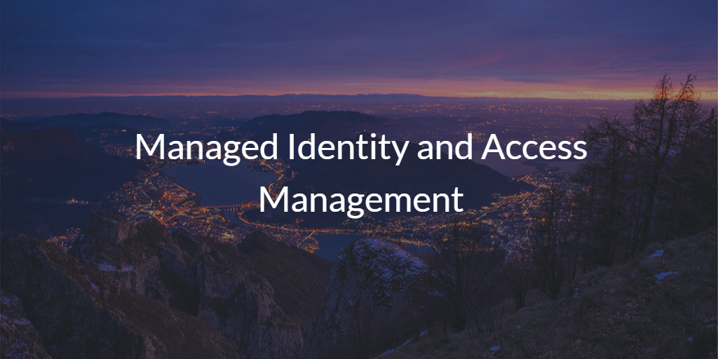 Managed Identity and Access Management