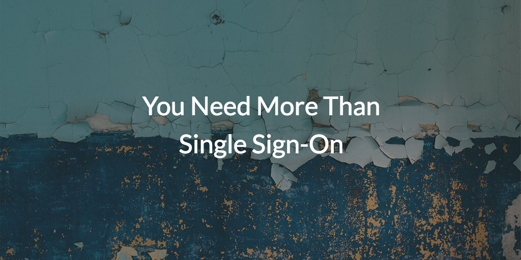 you need more than single sign-on