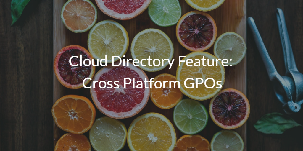 Cloud Directory Feature: Cross Platform GPOs