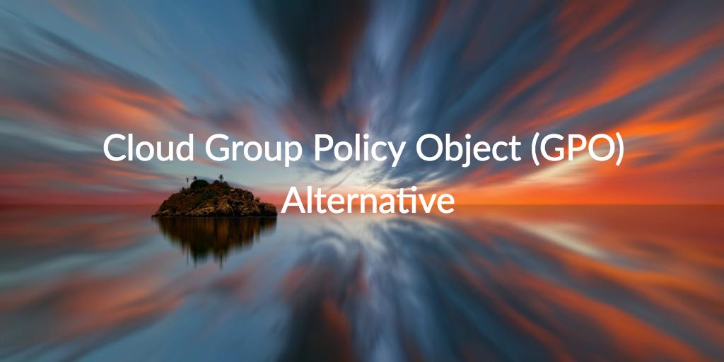 cloud GPO alternative