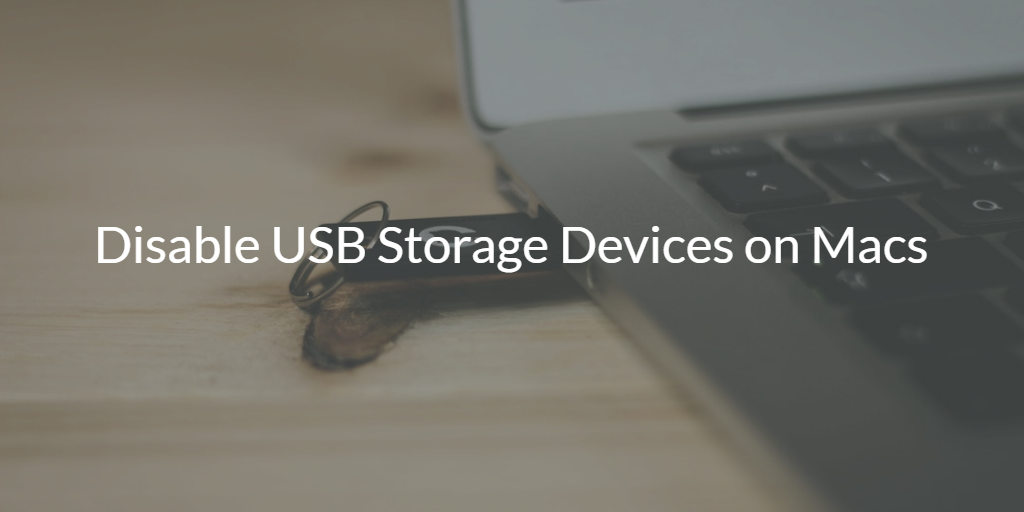 Disable USB Storage Devices on Macs