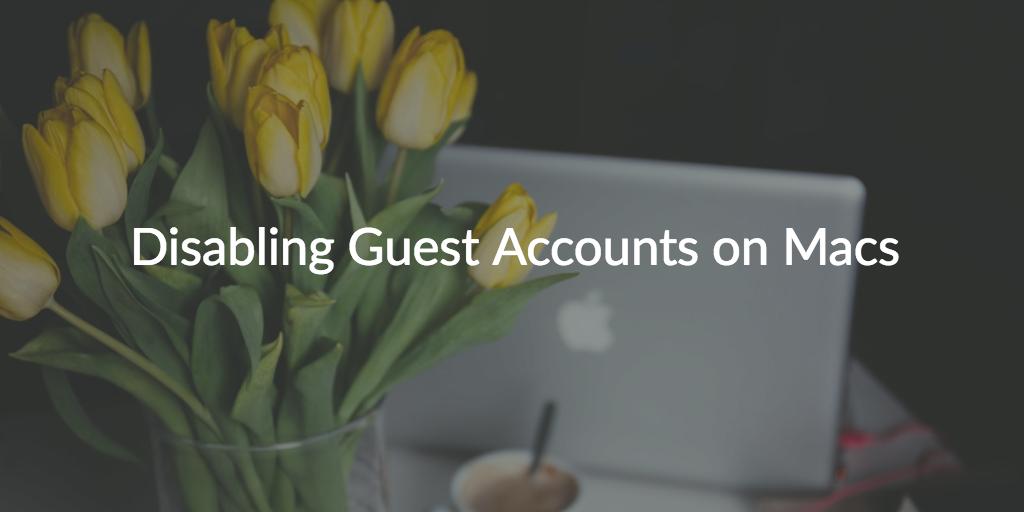 disable mac guest accounts
