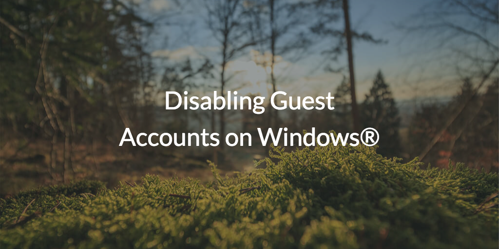 disabling guest accounts on windows