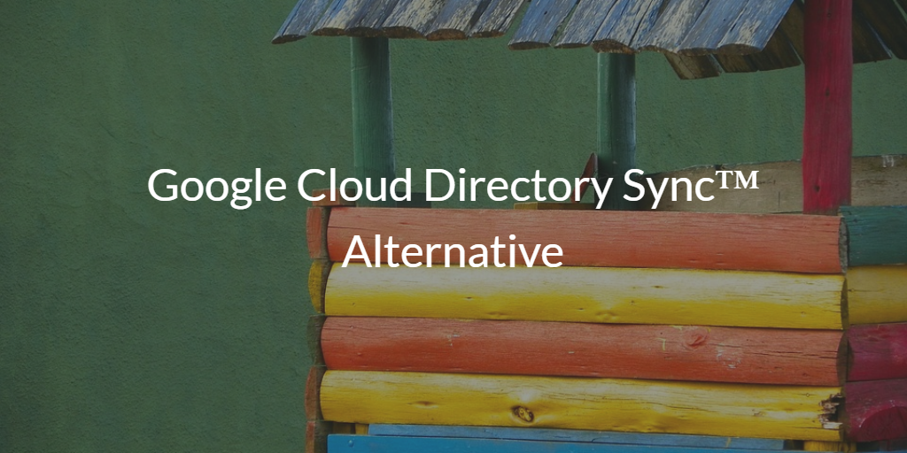 Google Cloud Directory Sync™ Alternative
