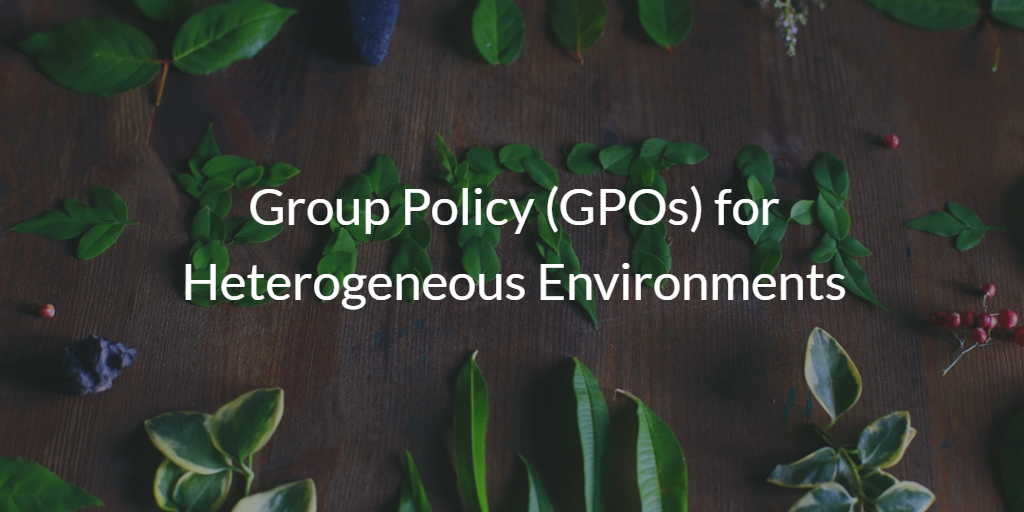 Group Policy (GPOs) for Heterogeneous Environments