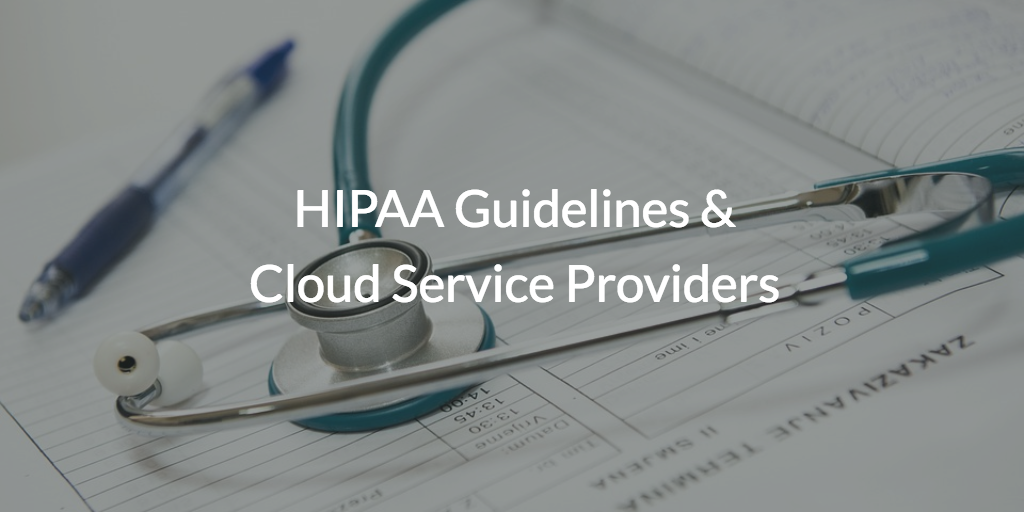 HIPAA Guidelines & Cloud Service Providers