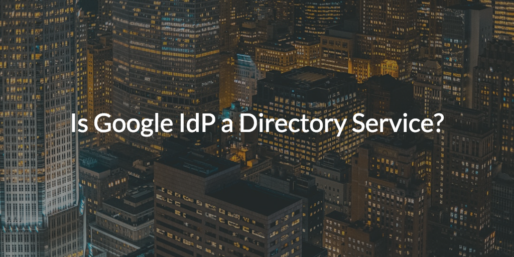 Is Google IdP a Directory Service