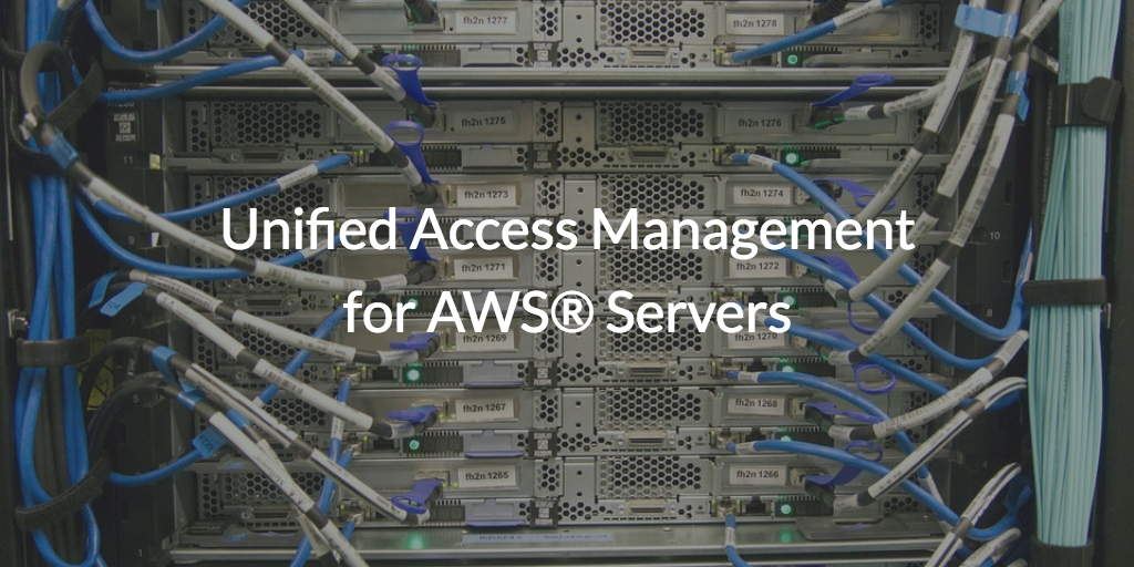 unified access management for aws servers