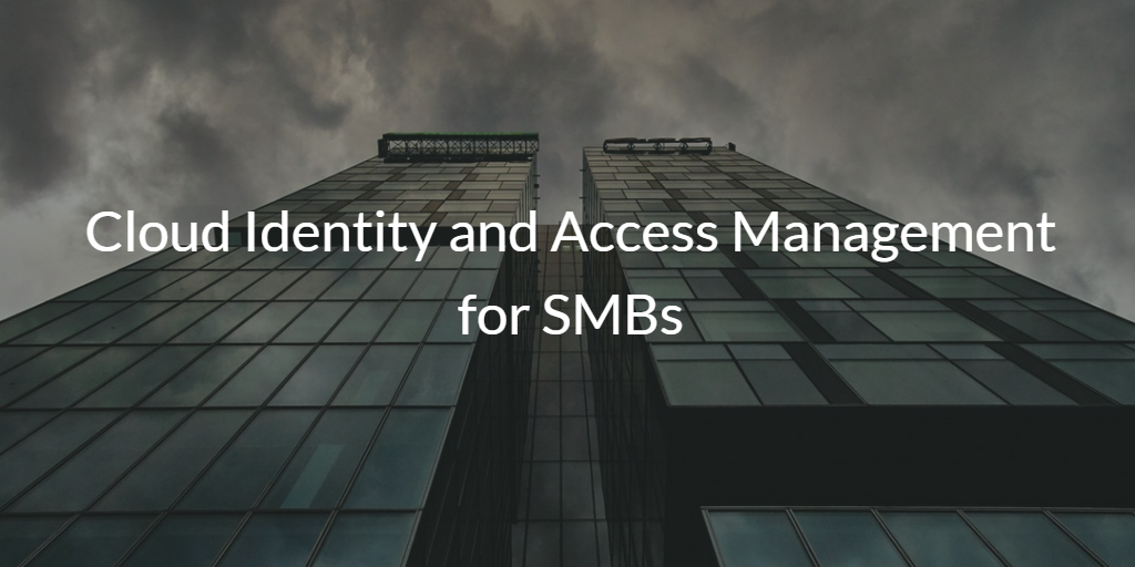 Cloud Identity and Access Management for SMBs