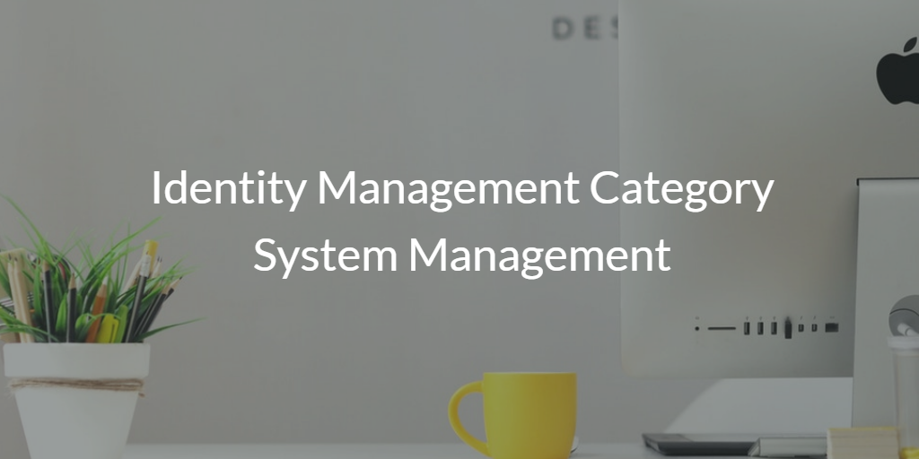 Identity Management Category System Management