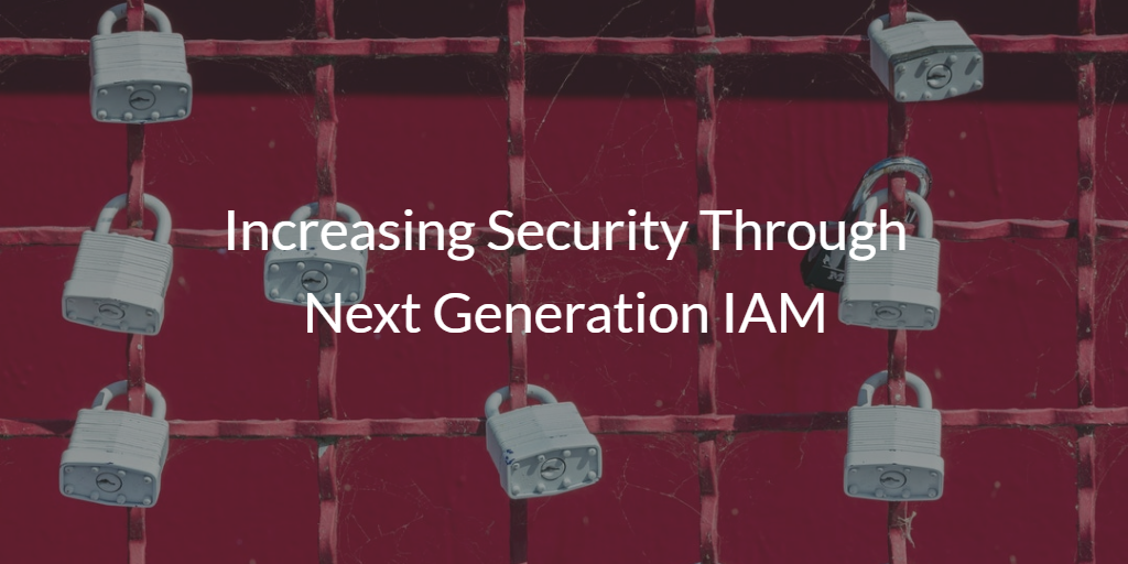 Increasing Security through Next Generation IAM
