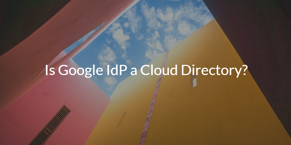 Is Google IdP a Cloud Directory