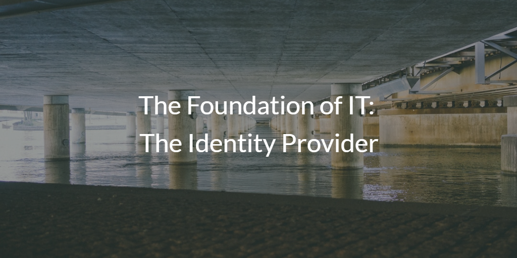 The Foundation of IT The Identity Provider