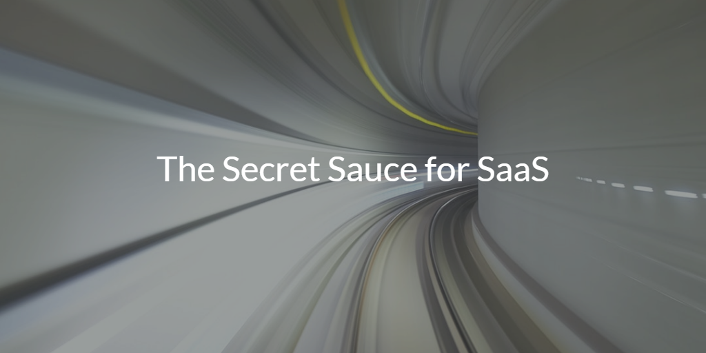 The Secret Sauce for SaaS