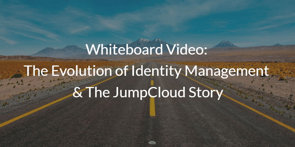 Whiteboard Video The Evolution of Identity Management & The JumpCloud Story