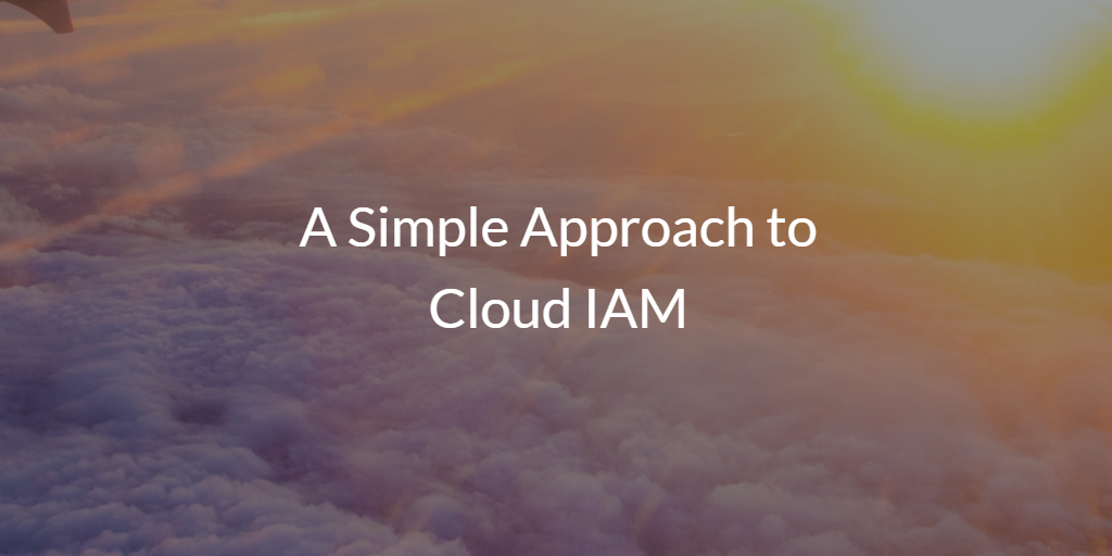 A Simple Approach to Cloud IAM