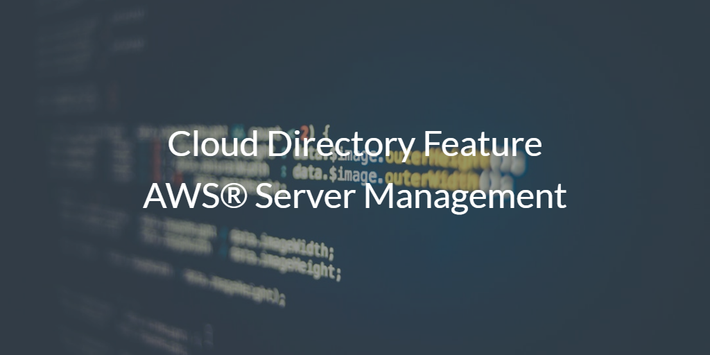 Cloud Directory Feature AWS® Server Management