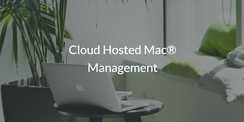 Cloud Hosted Mac Management