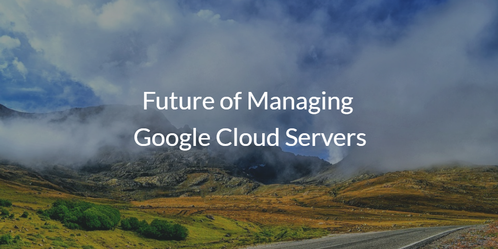 Future of Managing Google Cloud Servers