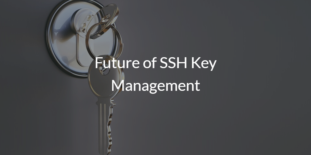 Future of SSH Key Management