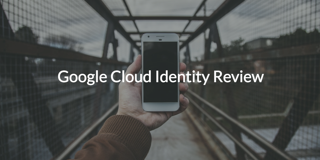 Google Cloud Identity Review