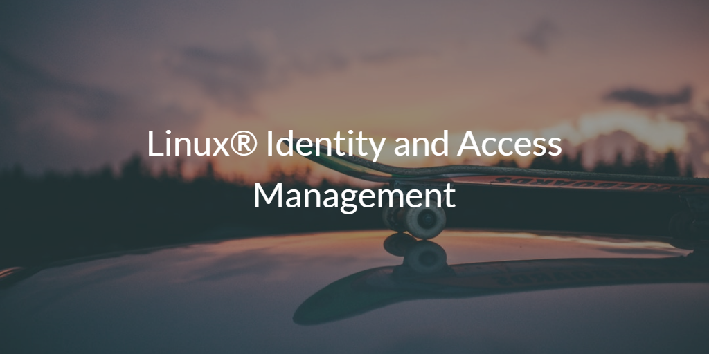 Linux Identity and Access Management