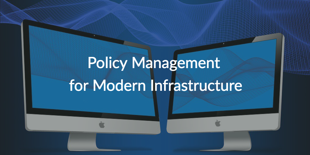 policy management for modern infrastructure