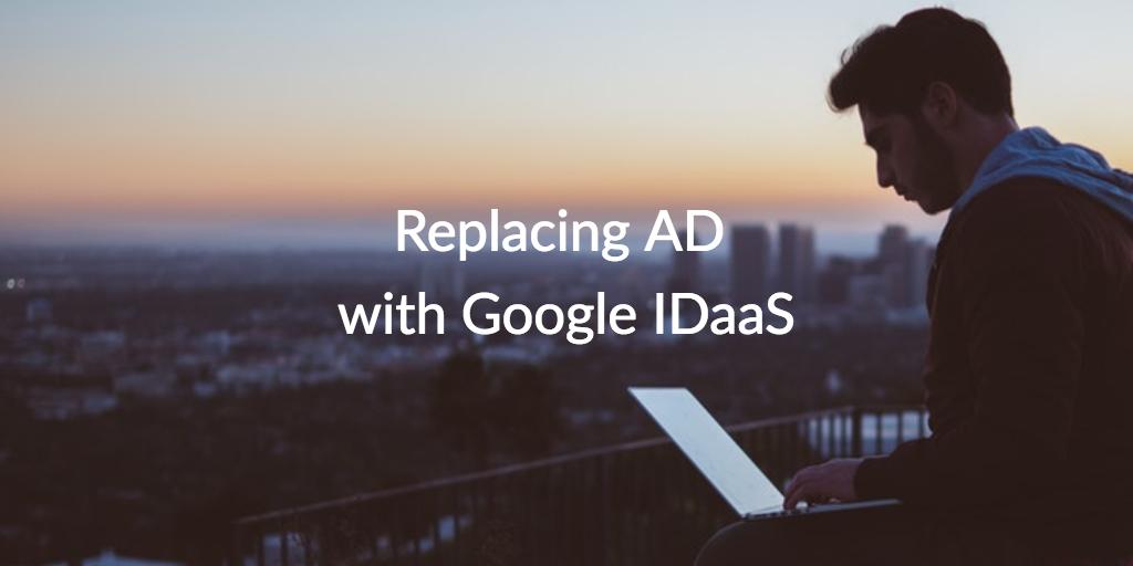 replacing ad with google idaas