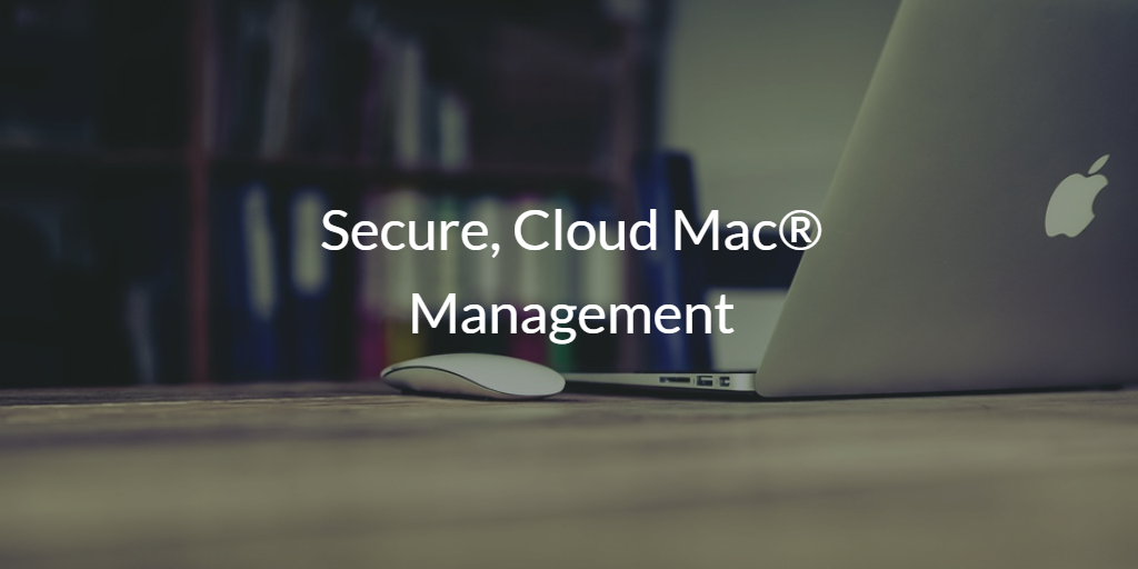 Secure, Cloud Mac® Management