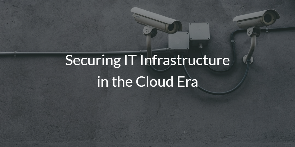 Securing IT Infrastructure in the Cloud Era
