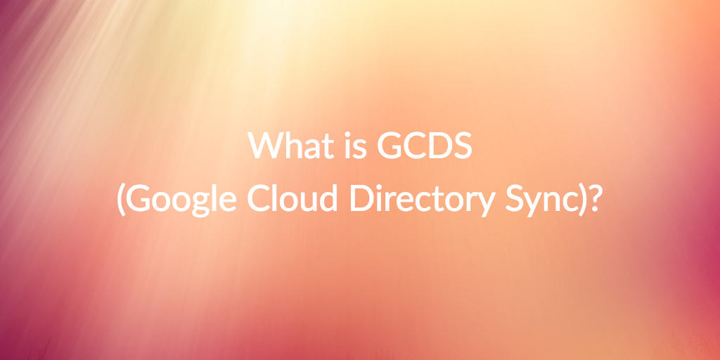 What is GCDS (Google Cloud Directory Sync)? - JumpCloud