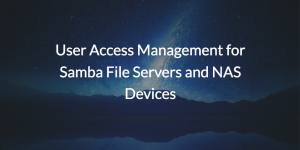 User Access Management for Samba File Servers and NAS Devices