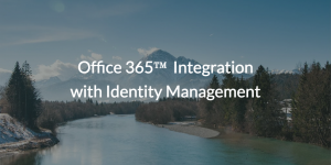 Office 365™ Integration with Identity Management