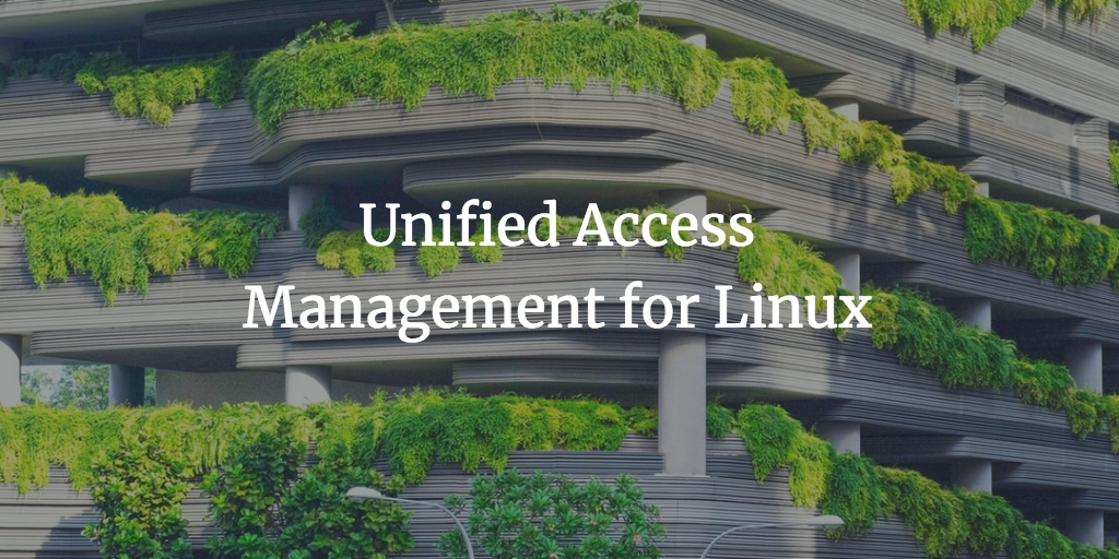Unified Access Management for Linux