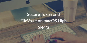 Secure Token and FileVault on macOS High Sierra