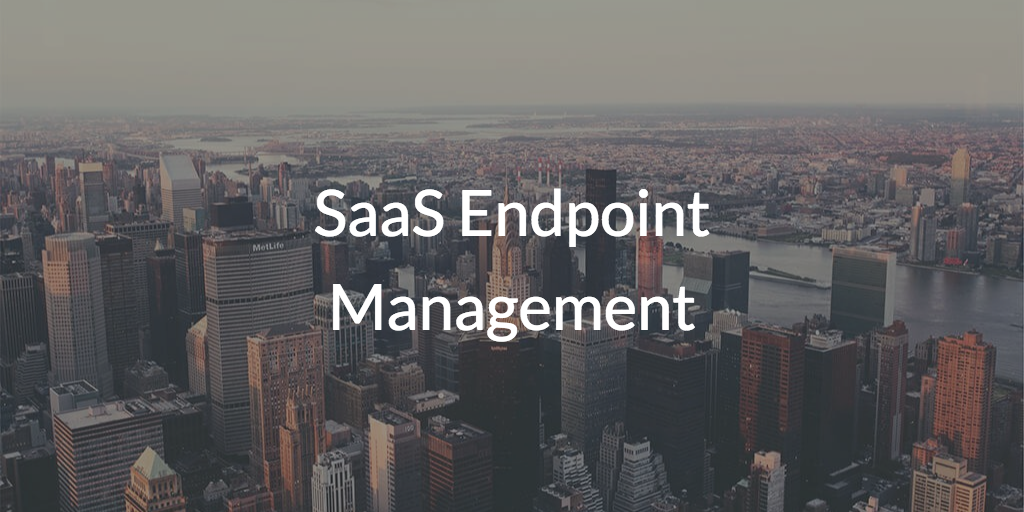 SaaS Endpoint Management